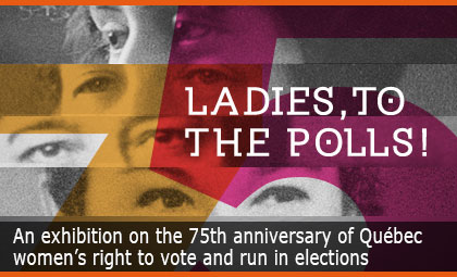 Ladies, to the polls! An exhibition on the 75th anniversary of Québec women's right to vote and run in elections