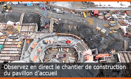 Observez en direct le chantier de construction du pavillon d'accueil
