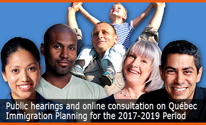Public hearings and online consultation on Québec Immigration Planning for the 2017-2019 Period