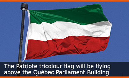 The Patriote tricolour flag will be flying above the Québec Parliament Building