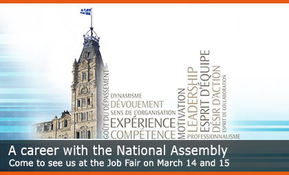 A career with the National Assembly. Come to see us at the Job Fair on March 14 and 15
